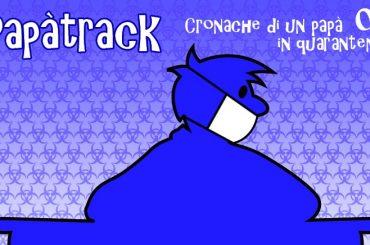 Papàtrack – Cronache di un papà in quarantena #1
